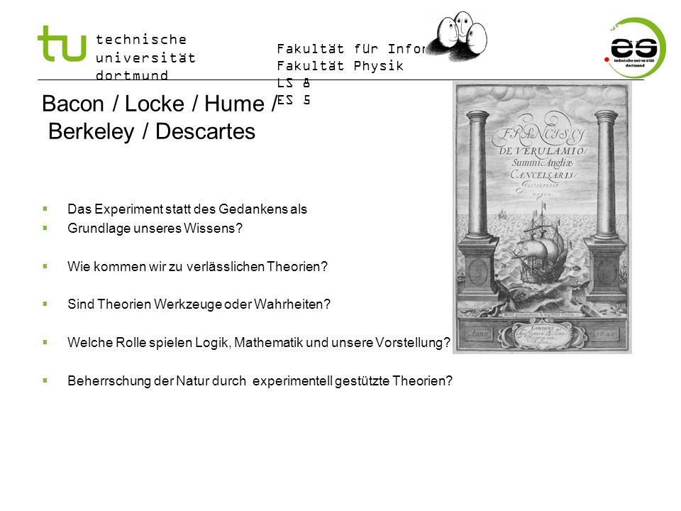 technische universität dortmund Fakultät für Informatik Fakultät Physik LS 8 ES 5 Bacon / Locke / Hume / Berkeley / Descartes Das Experiment statt des