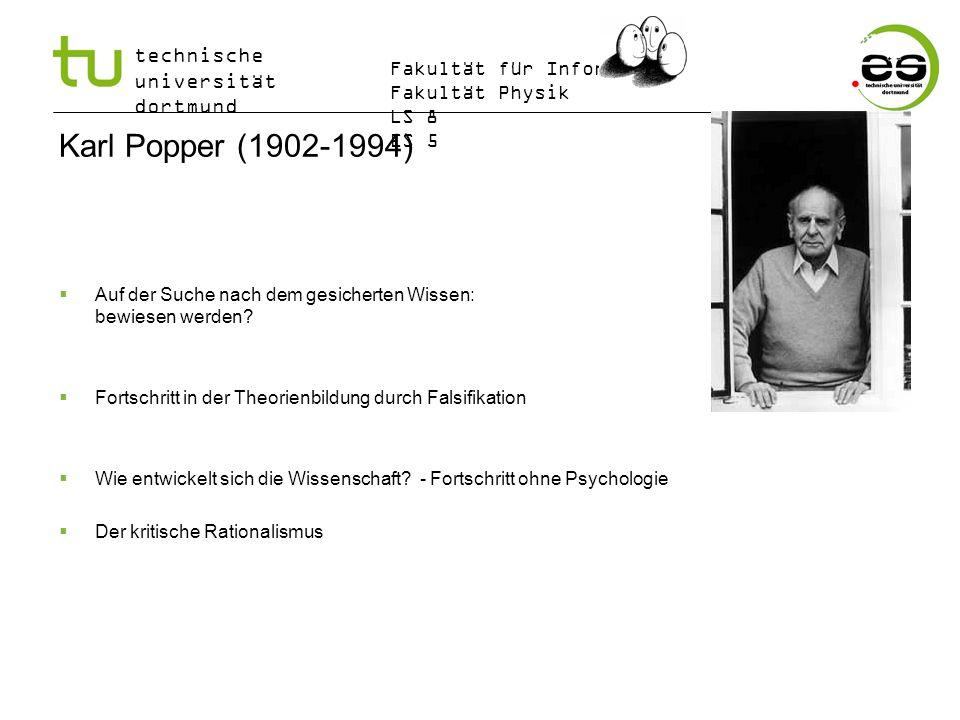 technische universität dortmund Fakultät für Informatik Fakultät Physik LS 8 ES 5 Karl Popper (1902-1994) Auf der Suche nach dem gesicherten Wissen: K