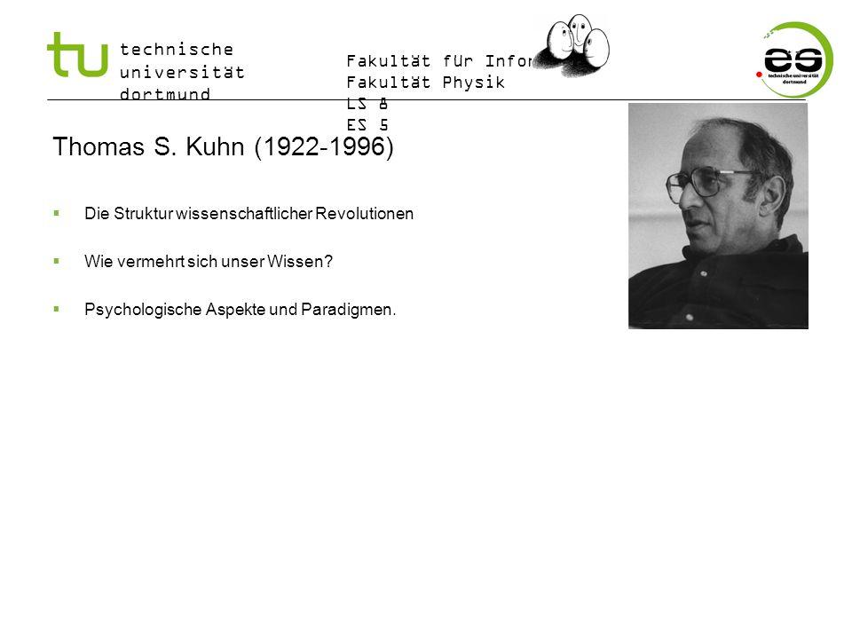 technische universität dortmund Fakultät für Informatik Fakultät Physik LS 8 ES 5 Thomas S. Kuhn (1922-1996) Die Struktur wissenschaftlicher Revolutio