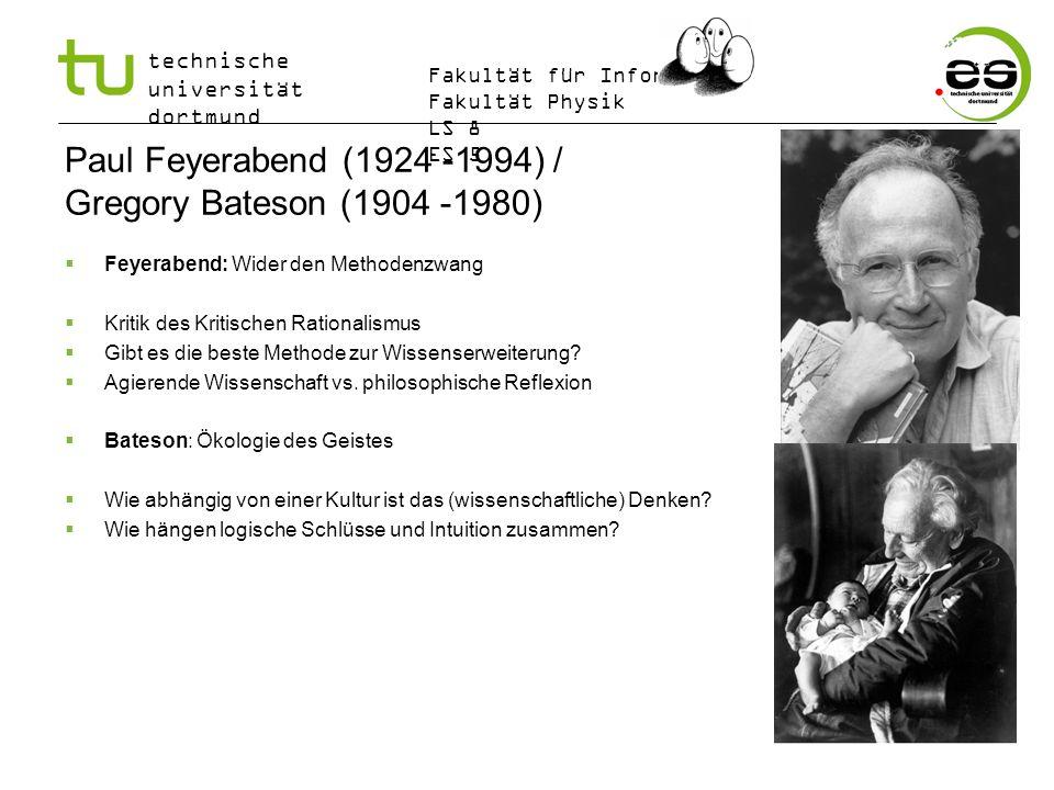 technische universität dortmund Fakultät für Informatik Fakultät Physik LS 8 ES 5 Paul Feyerabend (1924 -1994) / Gregory Bateson (1904 -1980) Feyerabe