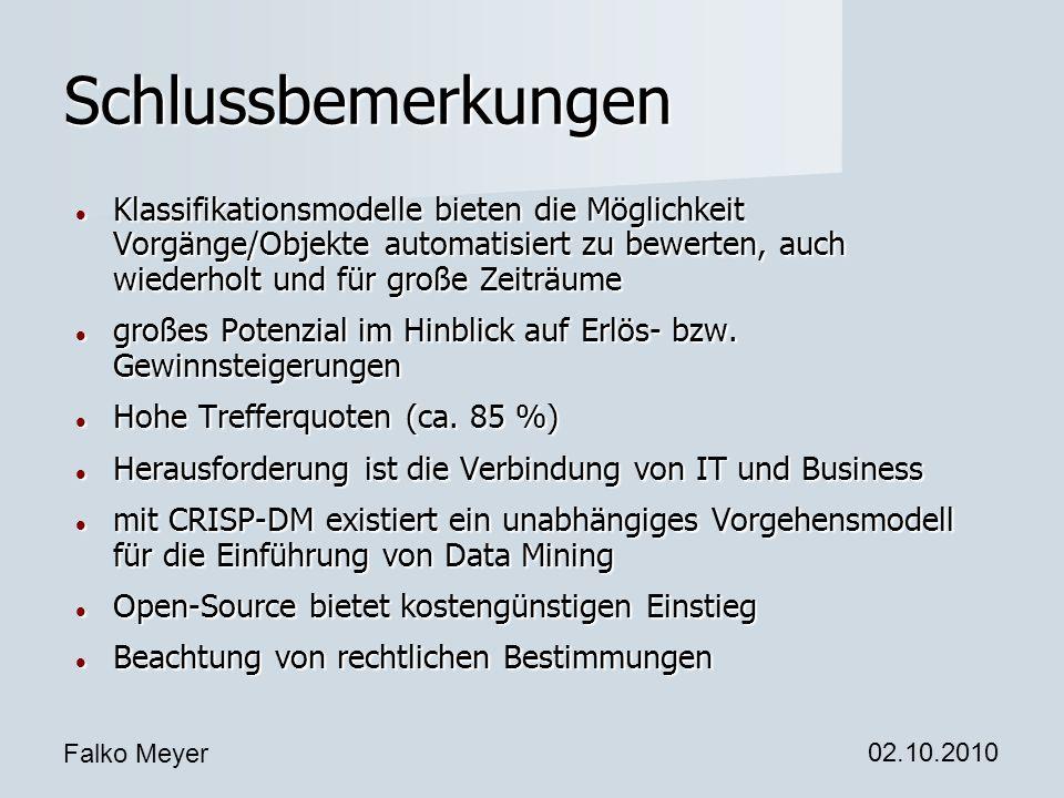 Falko Meyer 02.10.2010 Schlussbemerkungen Klassifikationsmodelle bieten die Möglichkeit Vorgänge/Objekte automatisiert zu bewerten, auch wiederholt un