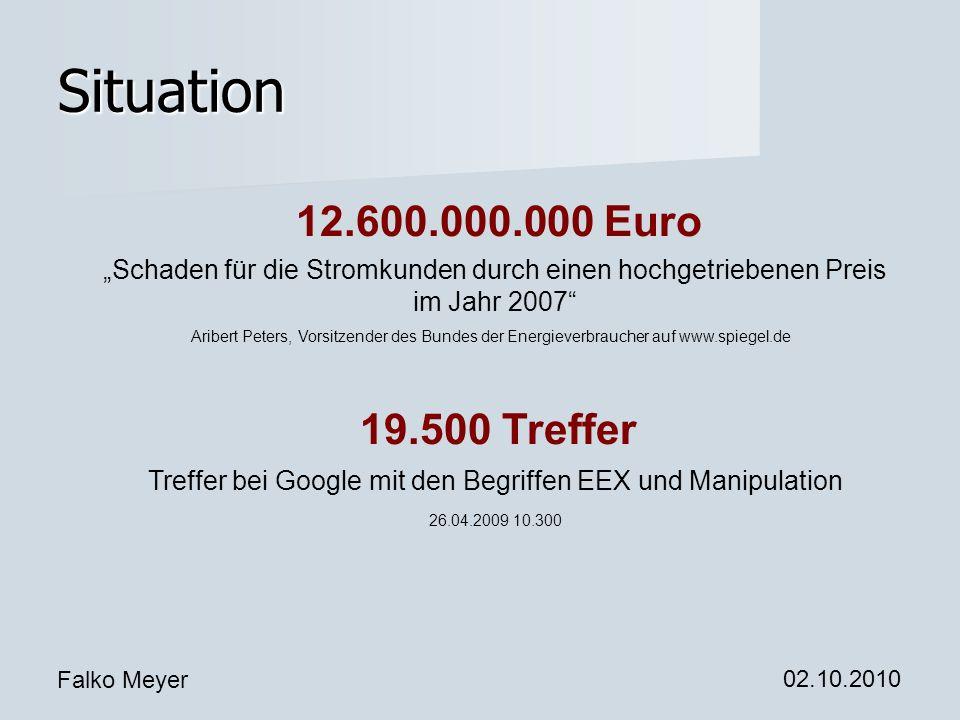 Falko Meyer 02.10.2010 Situation Aribert Peters, Vorsitzender des Bundes der Energieverbraucher auf www.spiegel.de 12.600.000.000 Euro Schaden für die