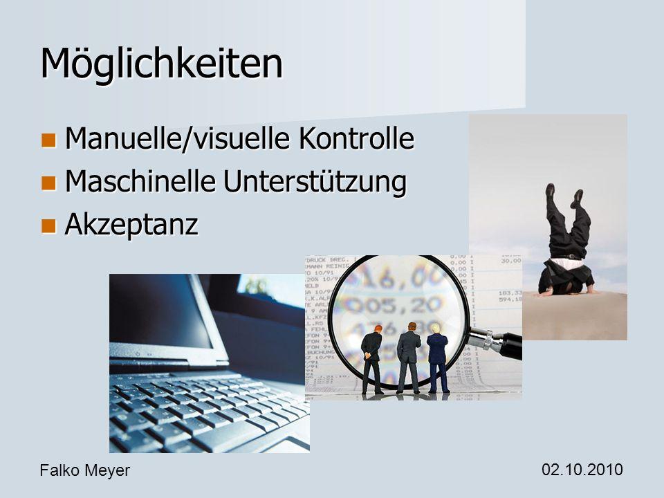 Falko Meyer 02.10.2010 Möglichkeiten Manuelle/visuelle Kontrolle Manuelle/visuelle Kontrolle Maschinelle Unterstützung Maschinelle Unterstützung Akzeptanz Akzeptanz