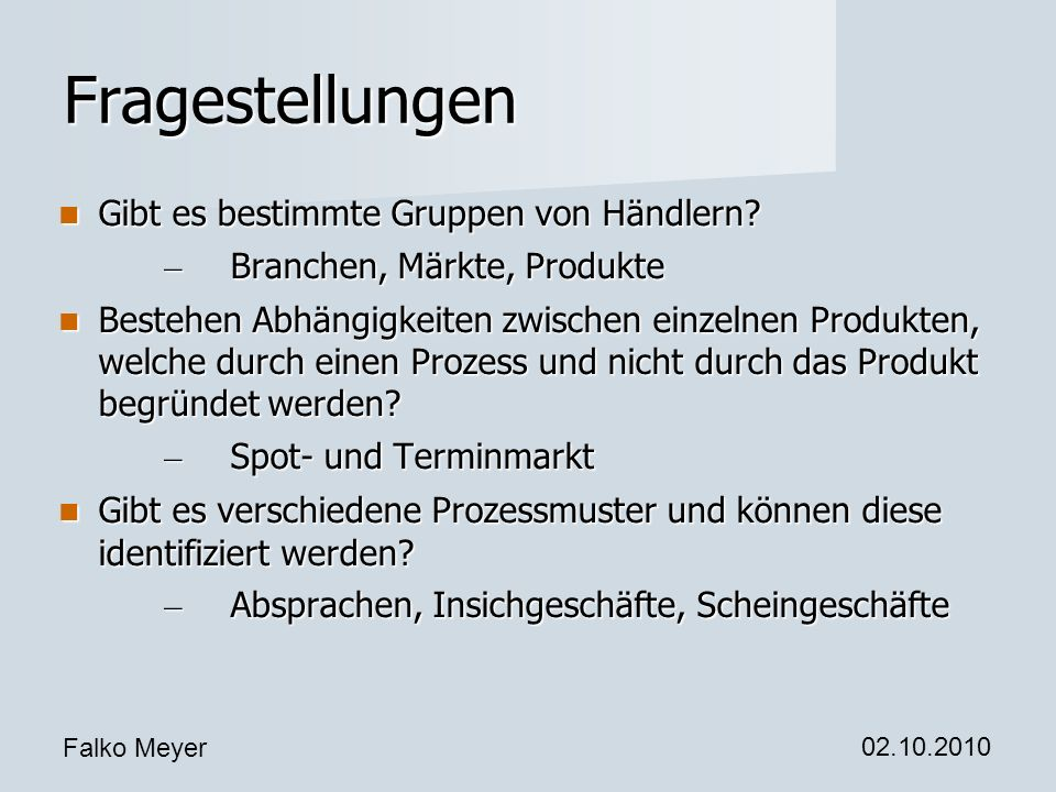 Falko Meyer 02.10.2010 Fragestellungen Gibt es bestimmte Gruppen von Händlern? Gibt es bestimmte Gruppen von Händlern? – Branchen, Märkte, Produkte Be