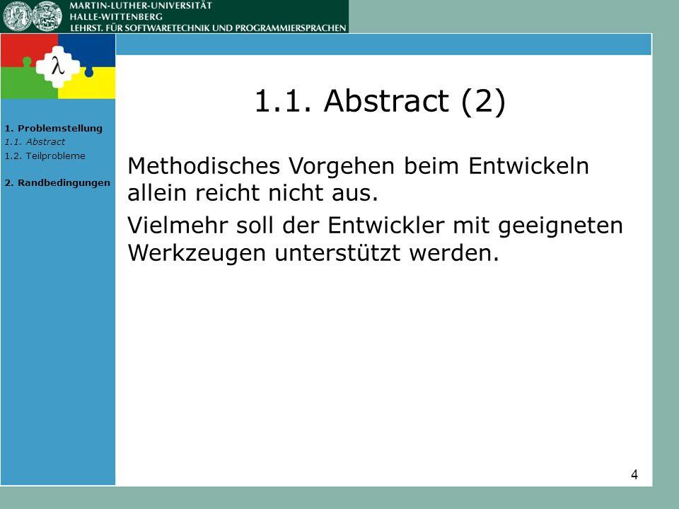 4 1.1. Abstract (2) Methodisches Vorgehen beim Entwickeln allein reicht nicht aus. Vielmehr soll der Entwickler mit geeigneten Werkzeugen unterstützt