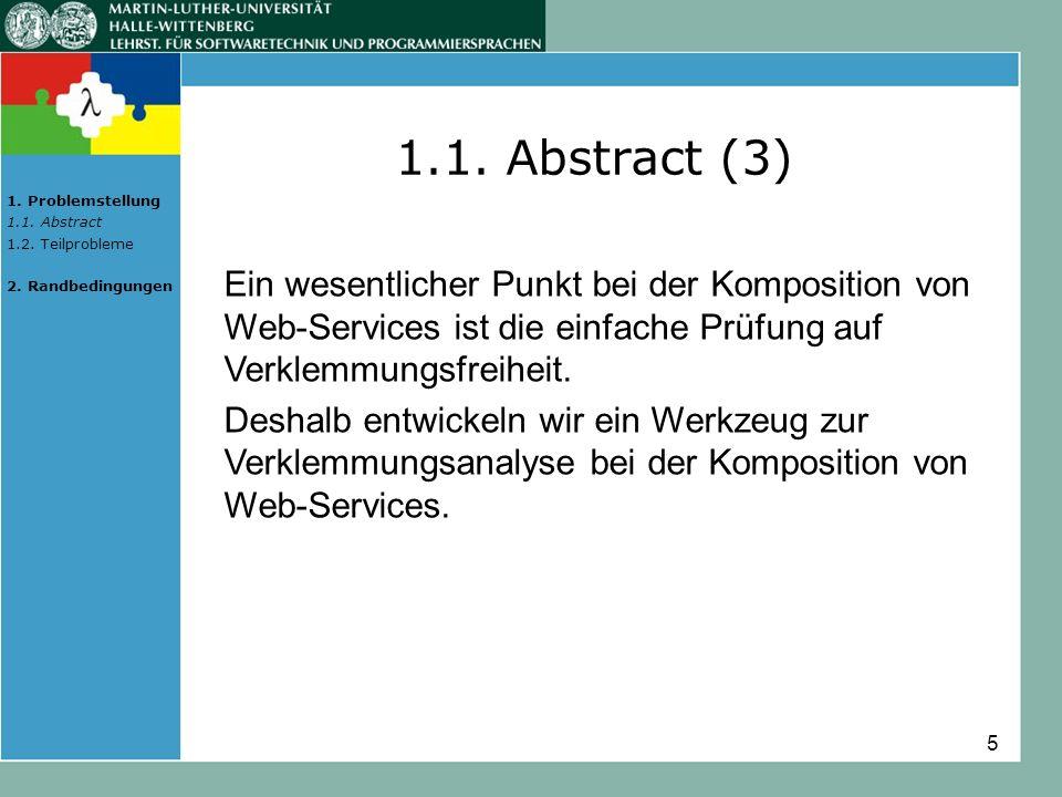 5 1.1. Abstract (3) Ein wesentlicher Punkt bei der Komposition von Web-Services ist die einfache Prüfung auf Verklemmungsfreiheit. Deshalb entwickeln