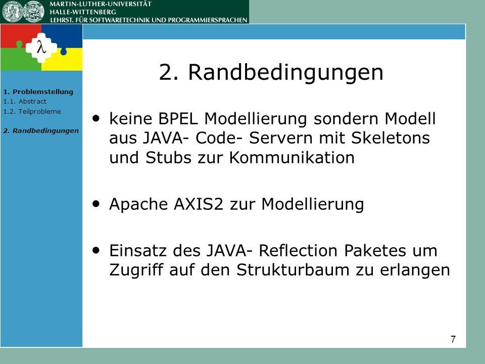 7 keine BPEL Modellierung sondern Modell aus JAVA- Code- Servern mit Skeletons und Stubs zur Kommunikation Apache AXIS2 zur Modellierung Einsatz des J