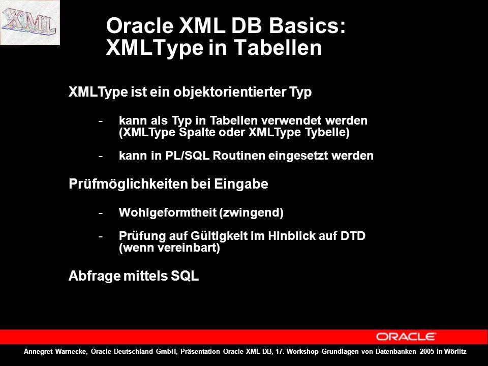 Oracle XML DB Basics: XMLType in Tabellen XMLType ist ein objektorientierter Typ - kann als Typ in Tabellen verwendet werden (XMLType Spalte oder XMLT
