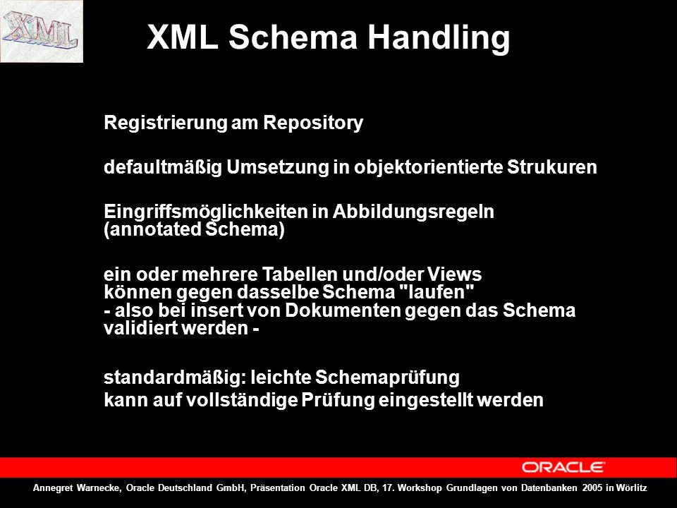 Annegret Warnecke, Oracle Deutschland GmbH, Präsentation Oracle XML DB, 17. Workshop Grundlagen von Datenbanken 2005 in Wörlitz XML Schema Handling Re