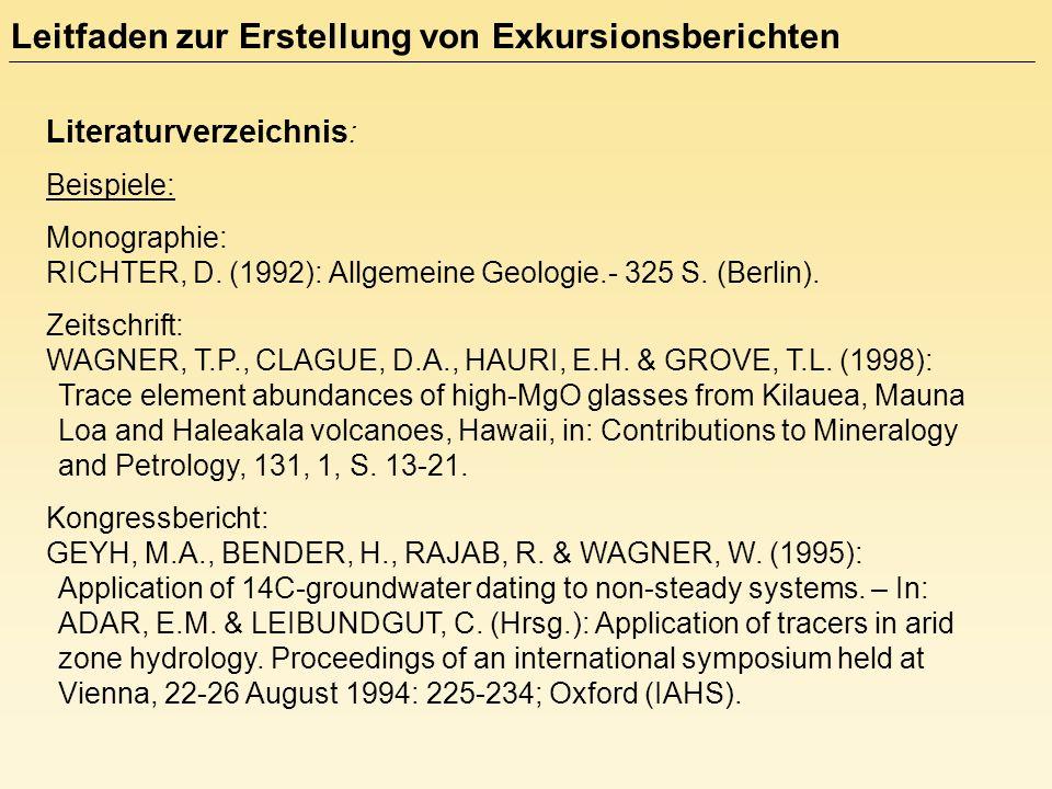 Literaturverzeichnis : Beispiele: Monographie: RICHTER, D. (1992): Allgemeine Geologie.- 325 S. (Berlin). Zeitschrift: WAGNER, T.P., CLAGUE, D.A., HAU