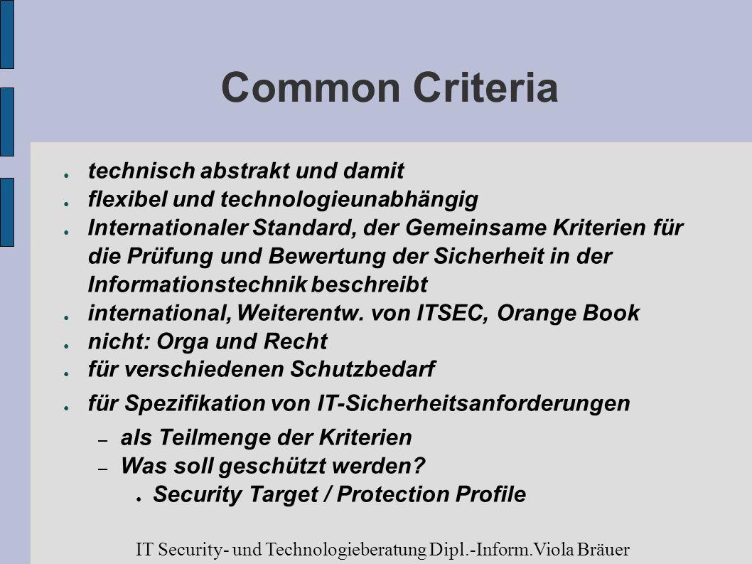 Common Criteria technisch abstrakt und damit flexibel und technologieunabhängig Internationaler Standard, der Gemeinsame Kriterien für die Prüfung und