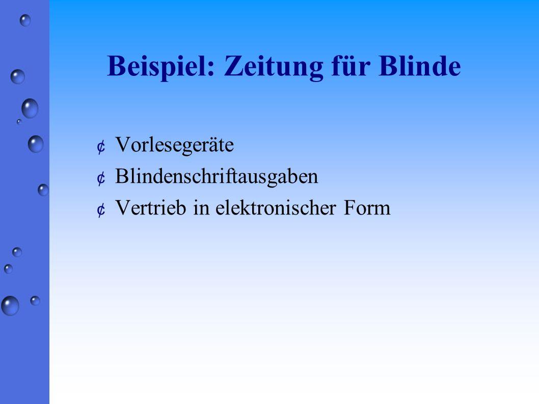 Beispiel: Zeitung für Blinde ¢ Vorlesegeräte ¢ Blindenschriftausgaben ¢ Vertrieb in elektronischer Form