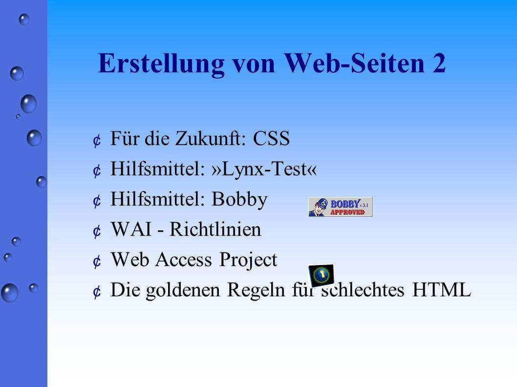 Erstellung von Web-Seiten 2 ¢ Für die Zukunft: CSS ¢ Hilfsmittel: »Lynx-Test« ¢ Hilfsmittel: Bobby ¢ WAI - Richtlinien ¢ Web Access Project ¢ Die goldenen Regeln für schlechtes HTML