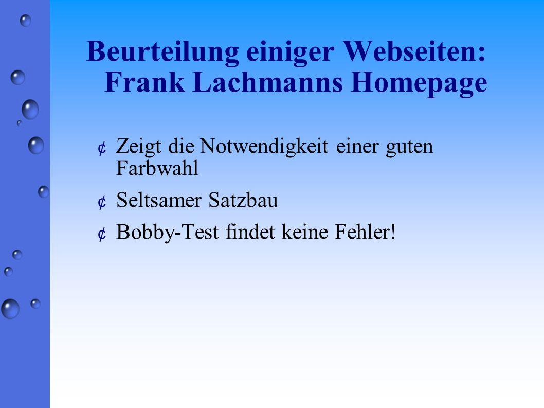 Beurteilung einiger Webseiten: Frank Lachmanns Homepage ¢ Zeigt die Notwendigkeit einer guten Farbwahl ¢ Seltsamer Satzbau ¢ Bobby-Test findet keine Fehler!