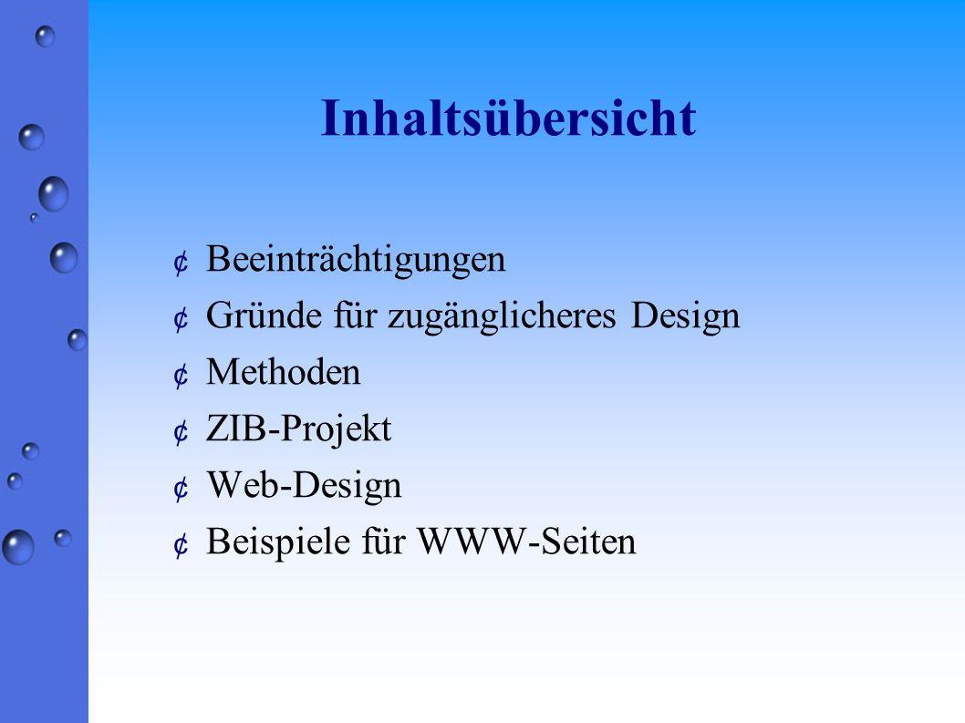 Inhaltsübersicht ¢ Beeinträchtigungen ¢ Gründe für zugänglicheres Design ¢ Methoden ¢ ZIB-Projekt ¢ Web-Design ¢ Beispiele für WWW-Seiten
