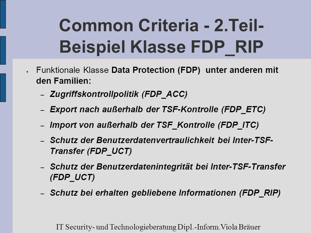Common Criteria - 2.Teil- Beispiel Klasse FDP_RIP Funktionale Klasse Data Protection (FDP) unter anderen mit den Familien: – Zugriffskontrollpolitik (