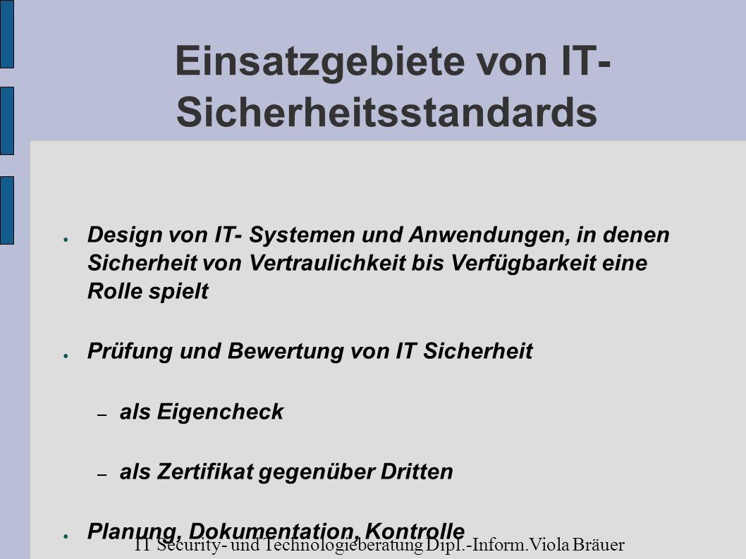 Einsatzgebiete von IT- Sicherheitsstandards Design von IT- Systemen und Anwendungen, in denen Sicherheit von Vertraulichkeit bis Verfügbarkeit eine Ro