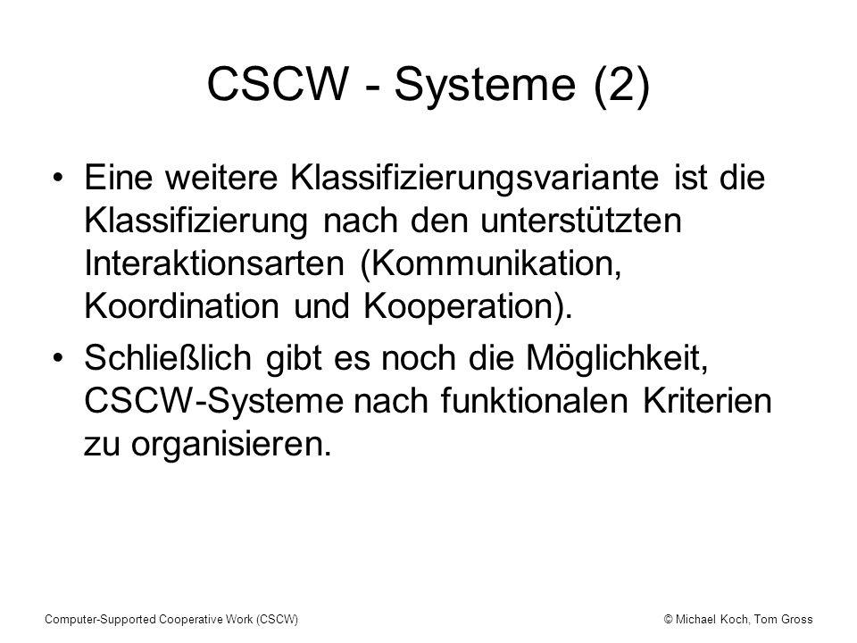 © Michael Koch, Tom GrossComputer-Supported Cooperative Work (CSCW) CSCW - Systeme (2) Eine weitere Klassifizierungsvariante ist die Klassifizierung n