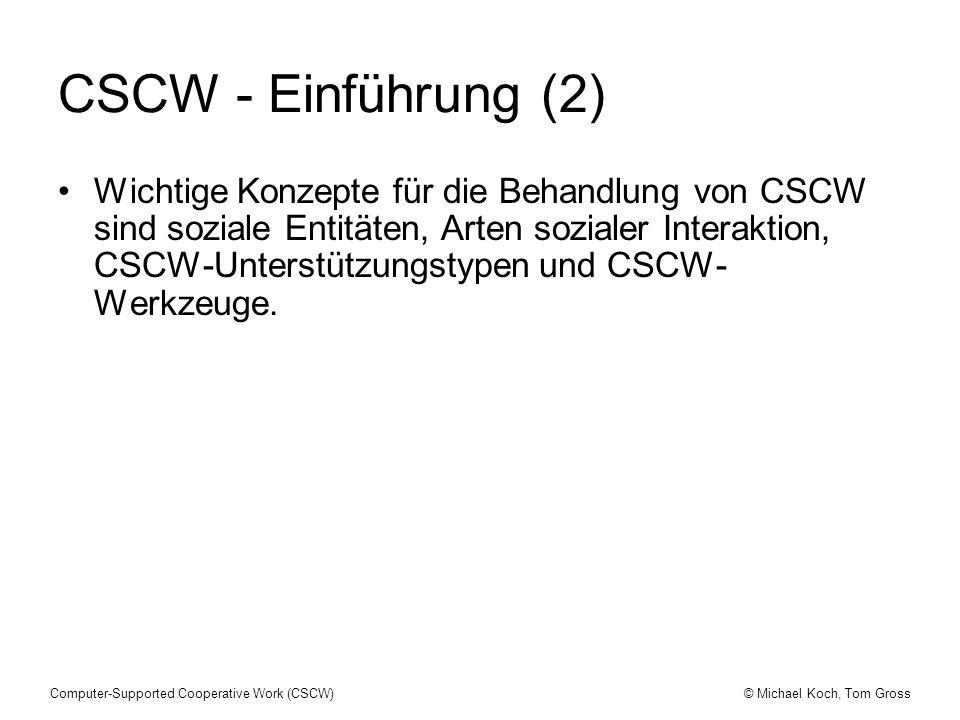 © Michael Koch, Tom GrossComputer-Supported Cooperative Work (CSCW) CSCW - Einführung (2) Wichtige Konzepte für die Behandlung von CSCW sind soziale E