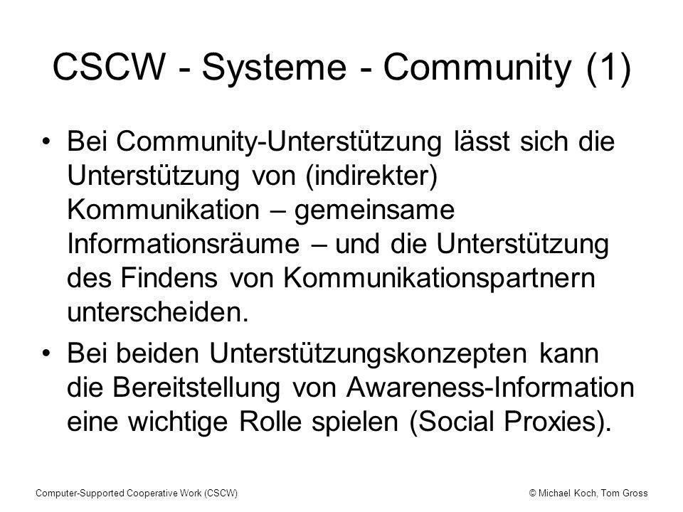 © Michael Koch, Tom GrossComputer-Supported Cooperative Work (CSCW) CSCW - Systeme - Community (1) Bei Community-Unterstützung lässt sich die Unterstü