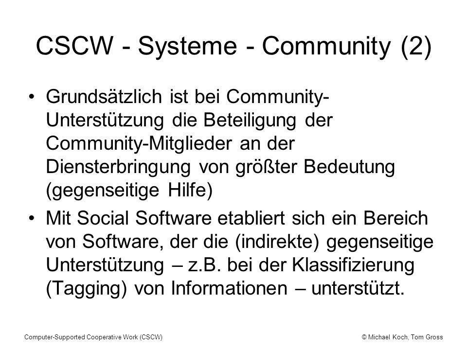 © Michael Koch, Tom GrossComputer-Supported Cooperative Work (CSCW) CSCW - Systeme - Community (2) Grundsätzlich ist bei Community- Unterstützung die