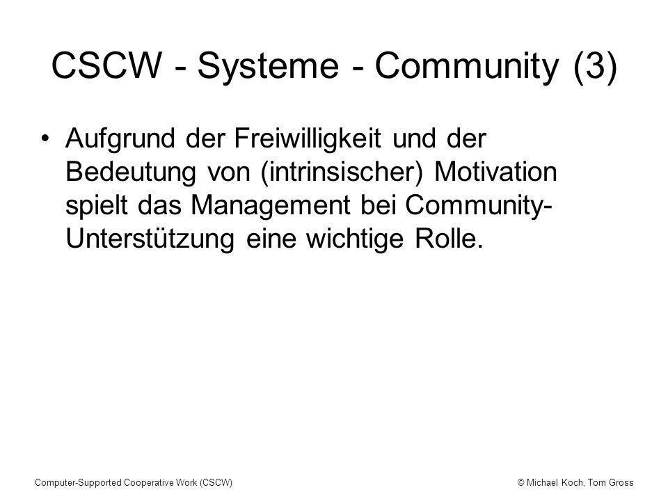© Michael Koch, Tom GrossComputer-Supported Cooperative Work (CSCW) CSCW - Systeme - Community (3) Aufgrund der Freiwilligkeit und der Bedeutung von (