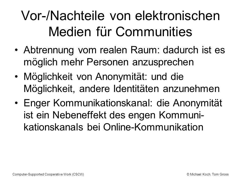 © Michael Koch, Tom GrossComputer-Supported Cooperative Work (CSCW) Vor-/Nachteile von elektronischen Medien für Communities Abtrennung vom realen Rau