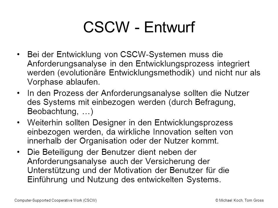 © Michael Koch, Tom GrossComputer-Supported Cooperative Work (CSCW) CSCW - Entwurf Bei der Entwicklung von CSCW-Systemen muss die Anforderungsanalyse