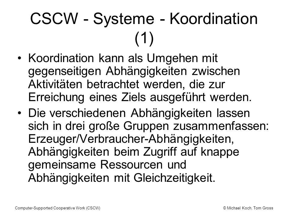 © Michael Koch, Tom GrossComputer-Supported Cooperative Work (CSCW) CSCW - Systeme - Koordination (1) Koordination kann als Umgehen mit gegenseitigen