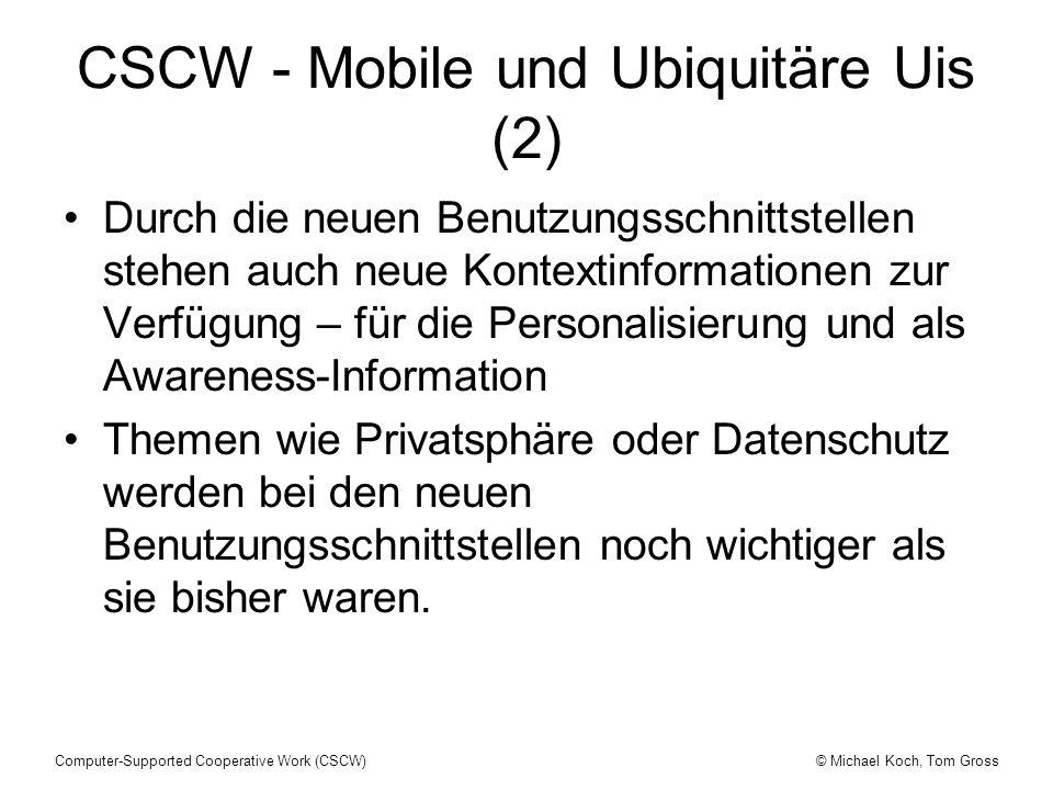 © Michael Koch, Tom GrossComputer-Supported Cooperative Work (CSCW) CSCW - Mobile und Ubiquitäre Uis (2) Durch die neuen Benutzungsschnittstellen steh