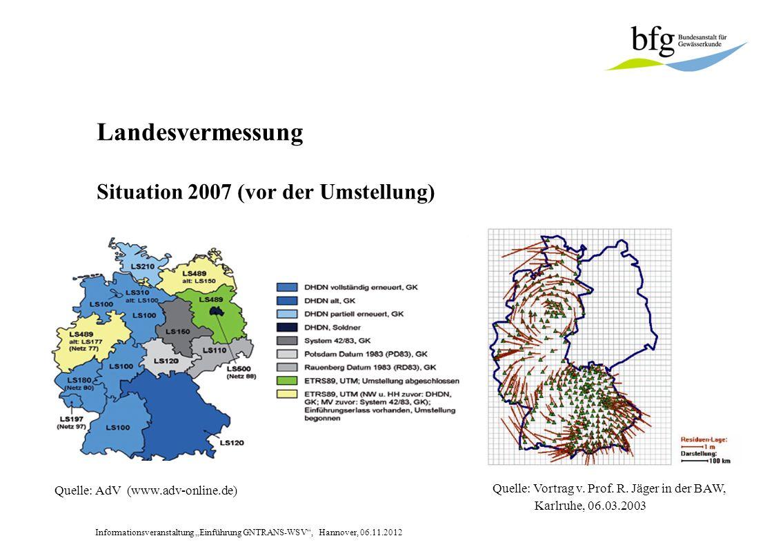 Informationsveranstaltung Einführung GNTRANS-WSV, Hannover, 06.11.2012 Landesvermessung Situation 2007 (vor der Umstellung) Quelle: Vortrag v.