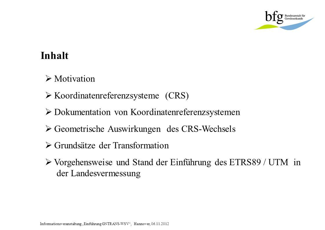 Informationsveranstaltung Einführung GNTRANS-WSV, Hannover, 06.11.2012 Dokumentation von Koordinatenreferenzsystemen Quelle: Tabelle wurde von Mitarbeitern des DLZ-IT im Rahmen des WaGIS-Projektes erstellt (Aussage von Herrn Wolf in Email vom 17.12.2010)