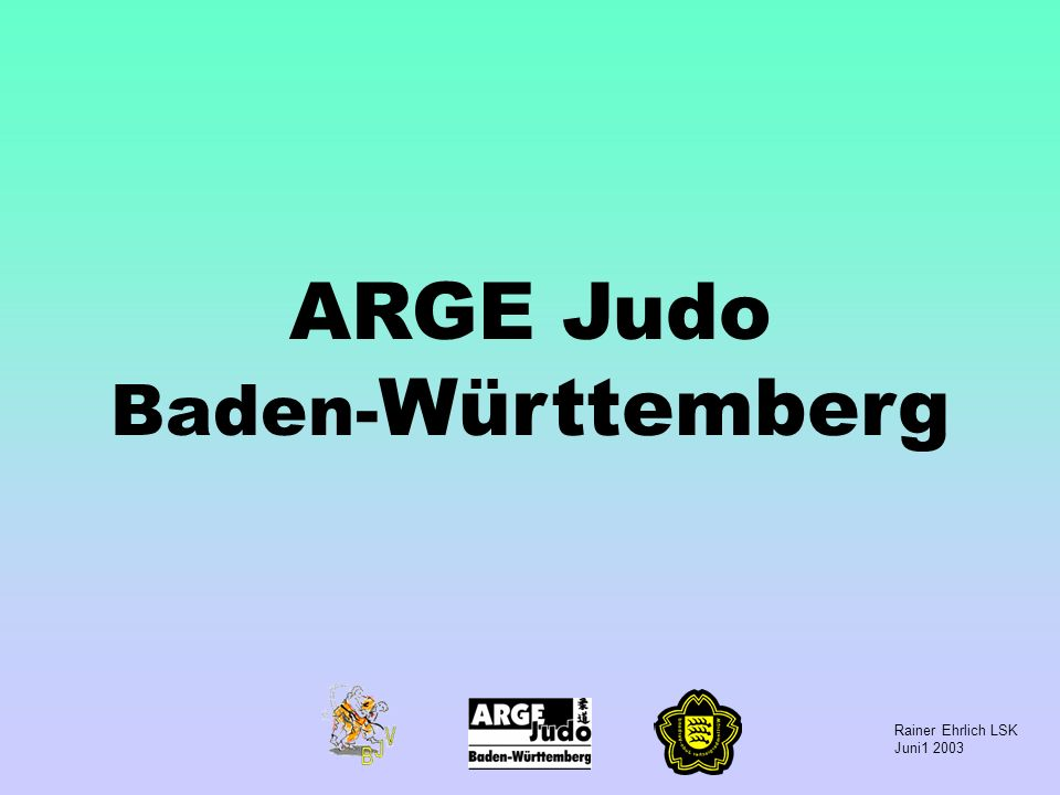 Rainer Ehrlich LSK Juni1 2003 Themen der Präsentation Was ist eine ARGE Leistungssport aus Sicht des LSV und des DSB Die ARGE Judo Baden-Württemberg Aufgabenbereich der ARGE Judo BW Fusion BJV und WJV Mögliche Strukturen eines JV Baden-Württemberg