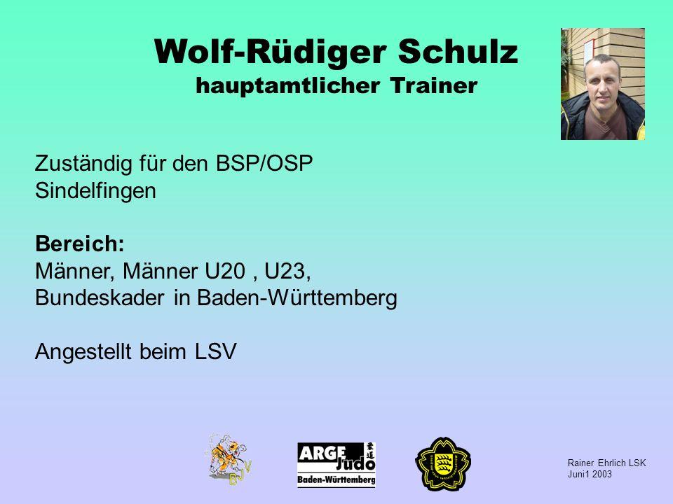 Rainer Ehrlich LSK Juni1 2003 Wolf-Rüdiger Schulz hauptamtlicher Trainer Zuständig für den BSP/OSP Sindelfingen Bereich: Männer, Männer U20, U23, Bund