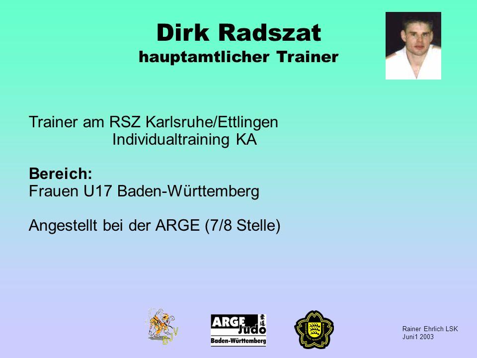 Rainer Ehrlich LSK Juni1 2003 Dirk Radszat hauptamtlicher Trainer Trainer am RSZ Karlsruhe/Ettlingen Individualtraining KA Bereich: Frauen U17 Baden-W