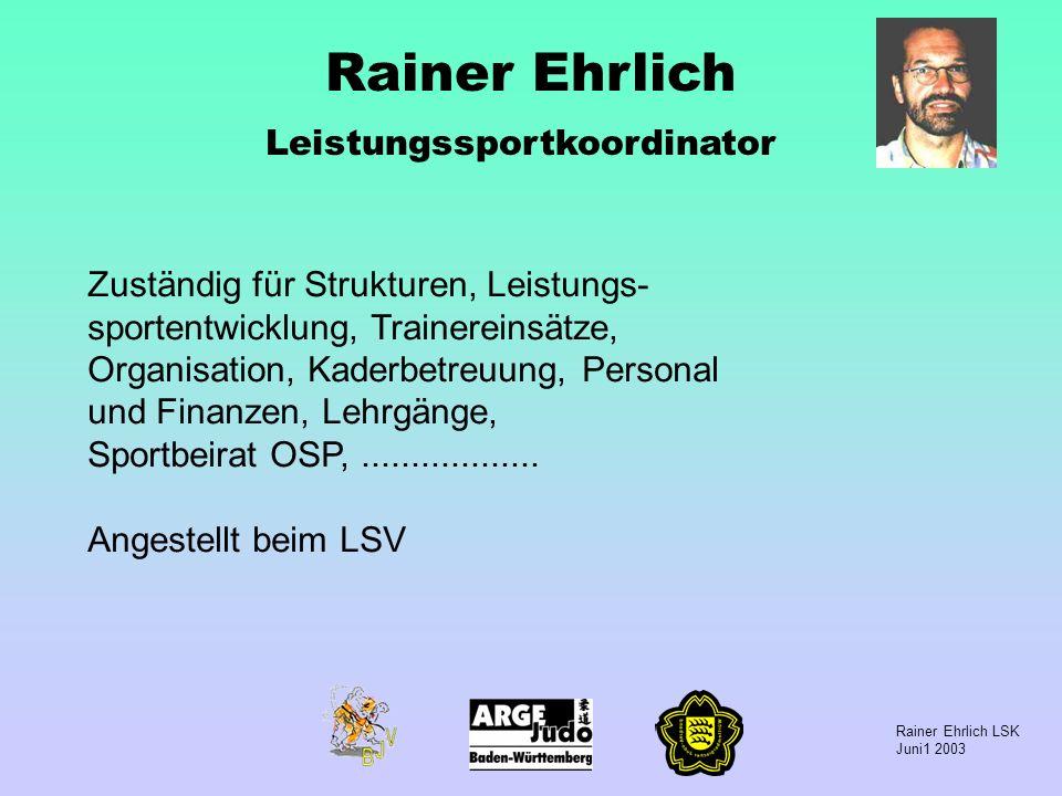 Rainer Ehrlich LSK Juni1 2003 Rainer Ehrlich Leistungssportkoordinator Zuständig für Strukturen, Leistungs- sportentwicklung, Trainereinsätze, Organis
