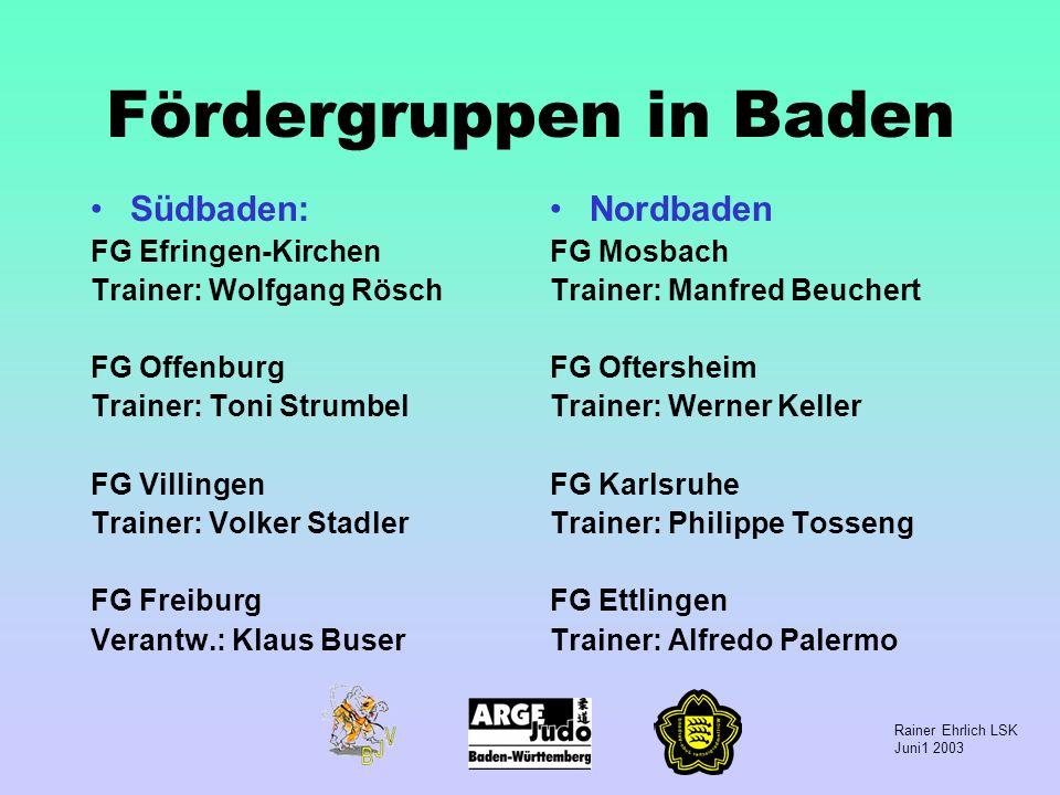 Rainer Ehrlich LSK Juni1 2003 Fördergruppen in Baden Südbaden: FG Efringen-Kirchen Trainer: Wolfgang Rösch FG Offenburg Trainer: Toni Strumbel FG Vill