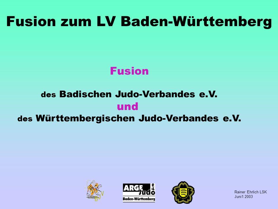 Rainer Ehrlich LSK Juni1 2003 Fusion des Badischen Judo-Verbandes e.V. und des Württembergischen Judo-Verbandes e.V. Fusion zum LV Baden-Württemberg