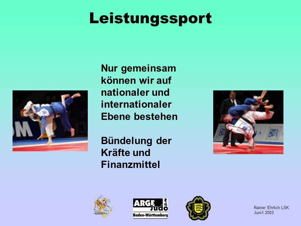 Rainer Ehrlich LSK Juni1 2003 Leistungssport Nur gemeinsam können wir auf nationaler und internationaler Ebene bestehen Bündelung der Kräfte und Finan
