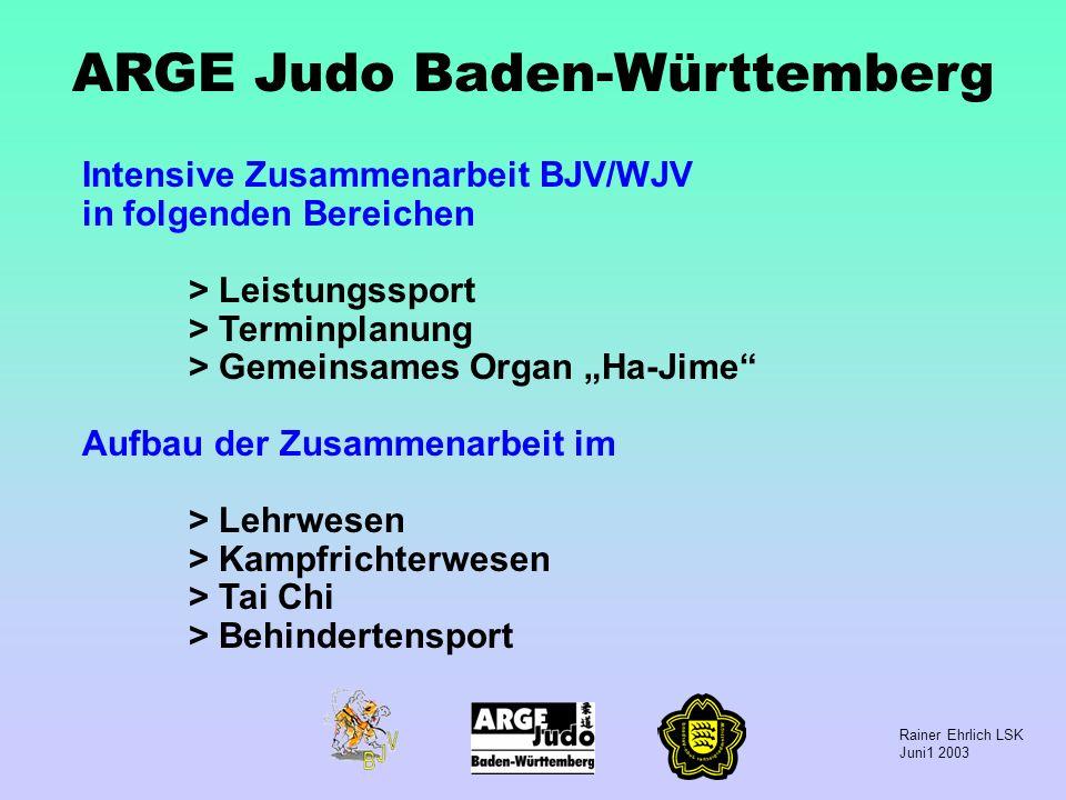 Rainer Ehrlich LSK Juni1 2003 ARGE Judo Baden-Württemberg Intensive Zusammenarbeit BJV/WJV in folgenden Bereichen > Leistungssport > Terminplanung > G