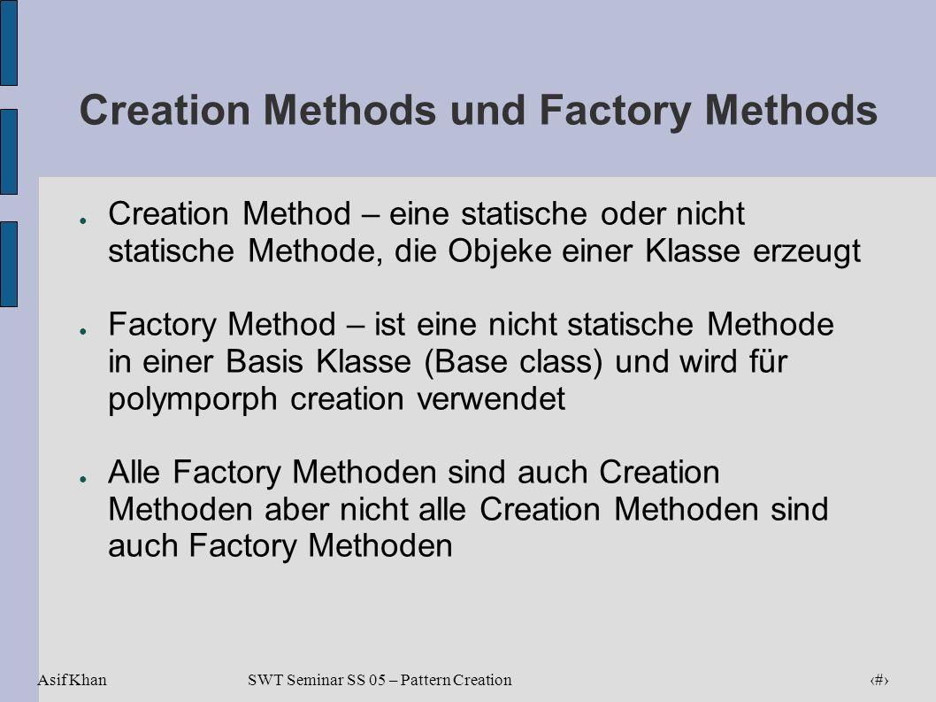 Asif Khan 13 SWT Seminar SS 05 – Pattern Creation Creation Methods und Factory Methods Creation Method – eine statische oder nicht statische Methode,