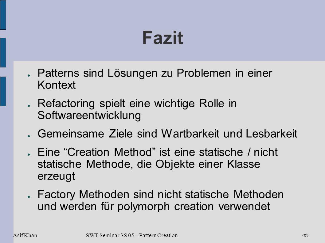 Asif Khan 21 SWT Seminar SS 05 – Pattern Creation Fazit Patterns sind Lösungen zu Problemen in einer Kontext Refactoring spielt eine wichtige Rolle in