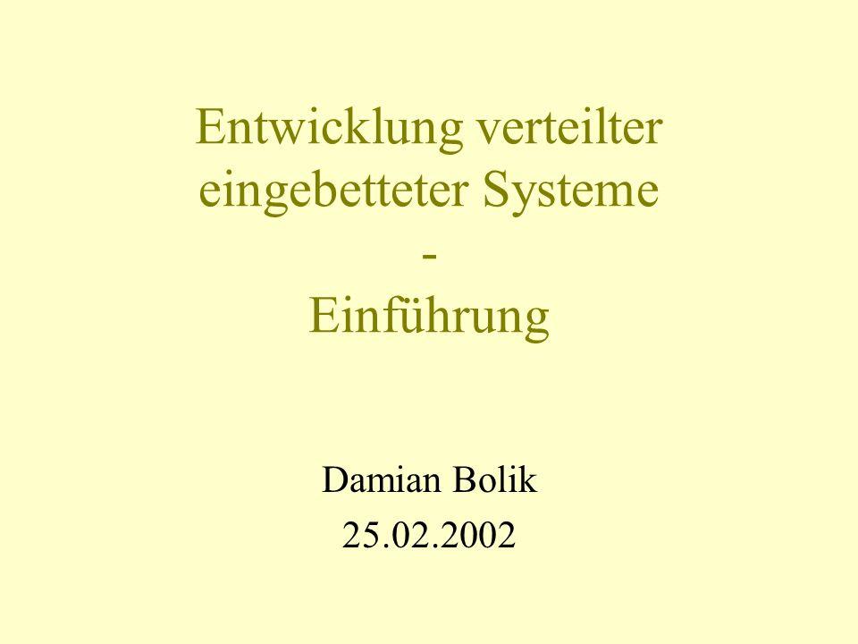 Entwicklung verteilter eingebetteter Systeme - Einführung Damian Bolik 25.02.2002