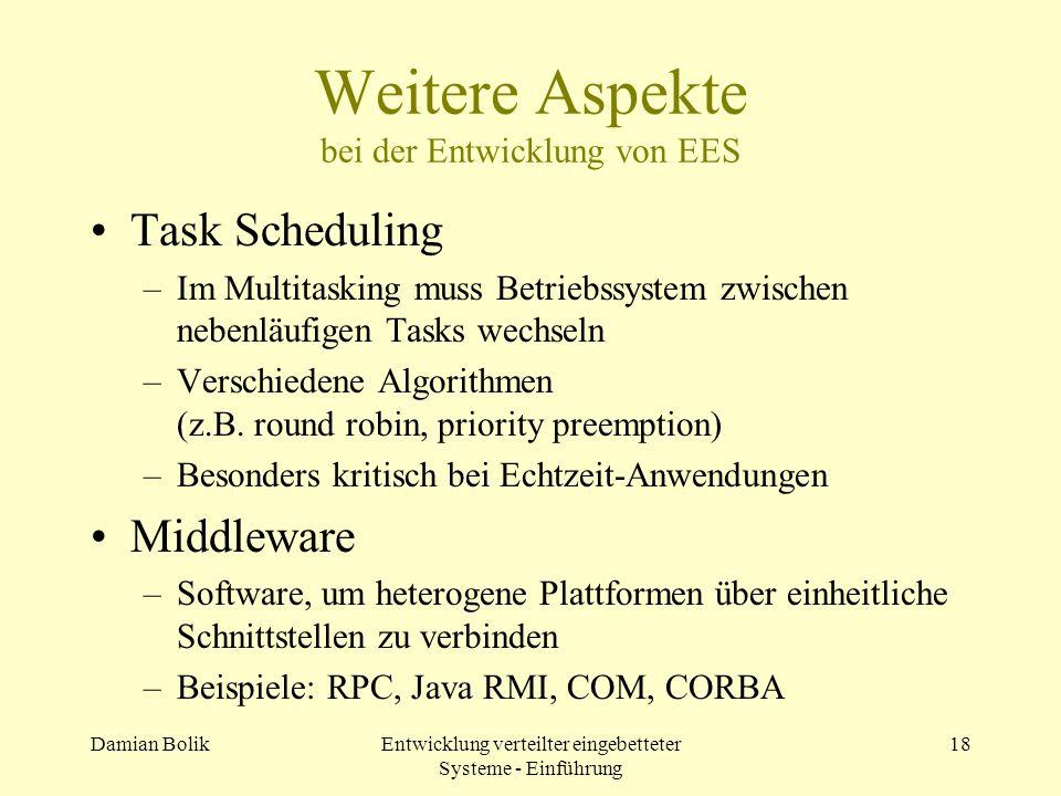 Damian BolikEntwicklung verteilter eingebetteter Systeme - Einführung 18 Weitere Aspekte bei der Entwicklung von EES Task Scheduling –Im Multitasking