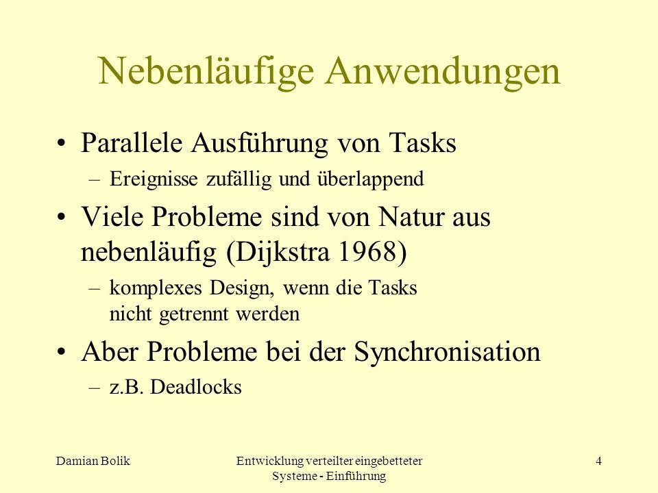 Damian BolikEntwicklung verteilter eingebetteter Systeme - Einführung 4 Nebenläufige Anwendungen Parallele Ausführung von Tasks –Ereignisse zufällig u
