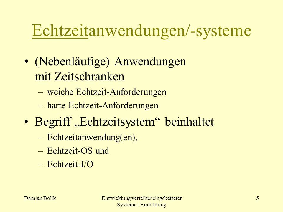 Damian BolikEntwicklung verteilter eingebetteter Systeme - Einführung 5 Echtzeitanwendungen/-systeme (Nebenläufige) Anwendungen mit Zeitschranken –wei