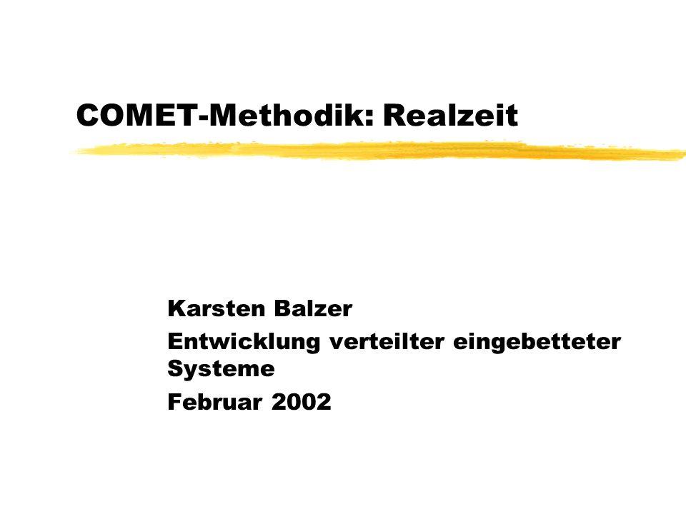 COMET-Methodik: Realzeit Karsten Balzer Entwicklung verteilter eingebetteter Systeme Februar 2002