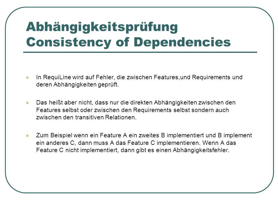 Abhängigkeitsprüfung Consistency of Dependencies In RequiLine wird auf Fehler, die zwischen Features,und Requirements und deren Abhängigkeiten geprüft.
