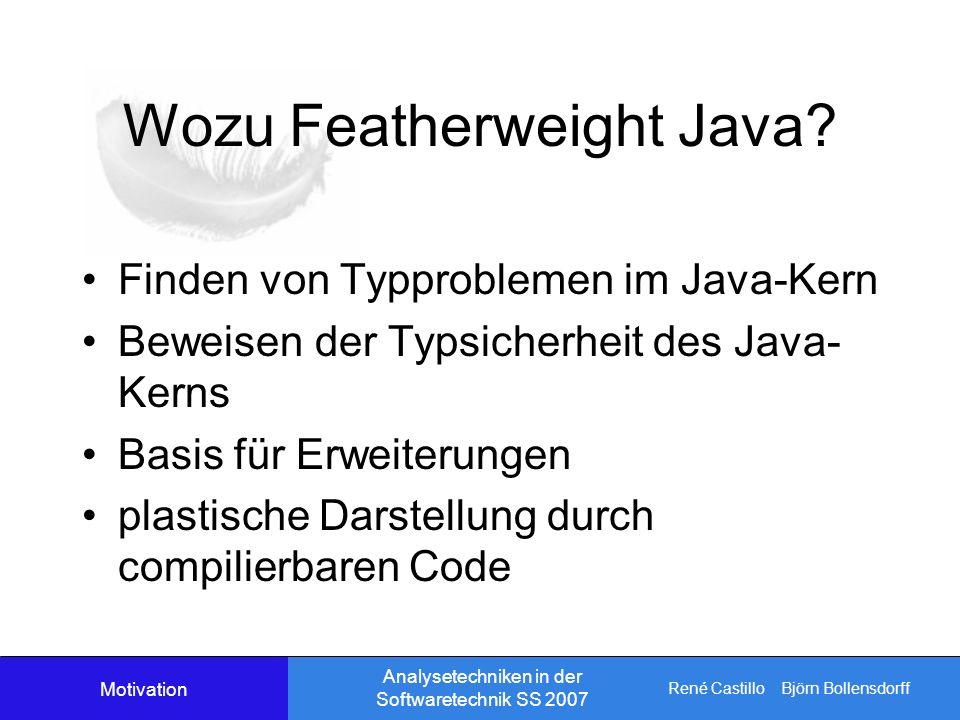 René Castillo Björn Bollensdorff Analysetechniken in der Softwaretechnik SS 2007 Wozu Featherweight Java.