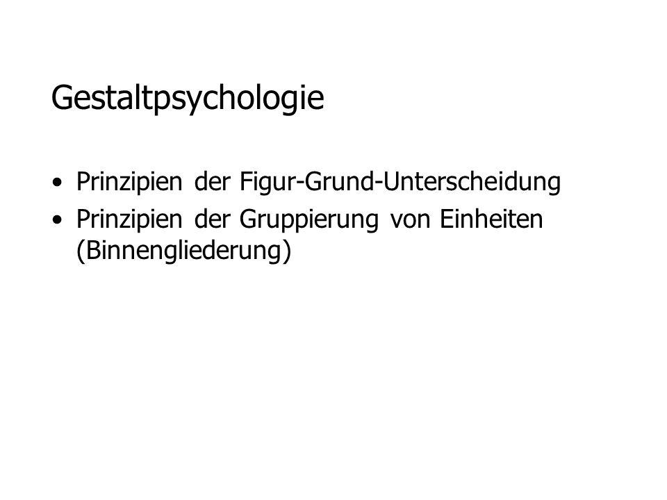 Gestaltpsychologie Prinzipien der Figur-Grund-Unterscheidung Prinzipien der Gruppierung von Einheiten (Binnengliederung)
